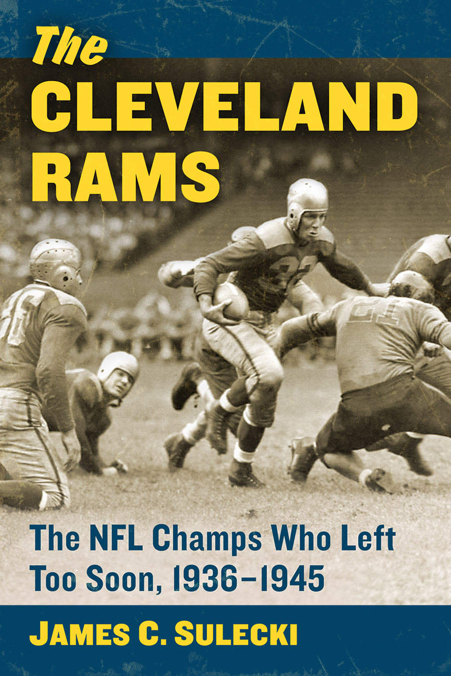 The Cleveland Rams: The NFL Champs Who Left Too Soon, 1936–1945